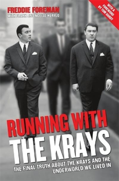 Running with the Krays - The Final Truth About The Krays and the Underworld We Lived In - Freddie Foreman