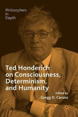 Ted Honderich on Consciousness, Determinism, and Humanity - Gregg D. Caruso