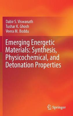 Emerging Energetic Materials: Synthesis, Physicochemical, and Detonation Properties - Dabir S. Viswanath