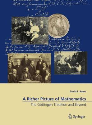 A Richer Picture of Mathematics - David E. Rowe