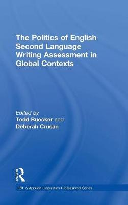 The Politics of English Second Language Writing Assessment in Global Contexts - Todd Ruecker