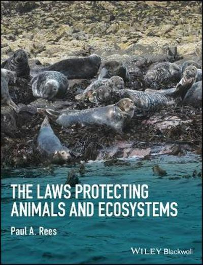 The Laws Protecting Animals and Ecosystems - Paul A. Rees