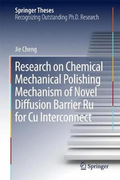 Research on Chemical Mechanical Polishing Mechanism of Novel Diffusion Barrier Ru for Cu Interconnect - Jie Cheng