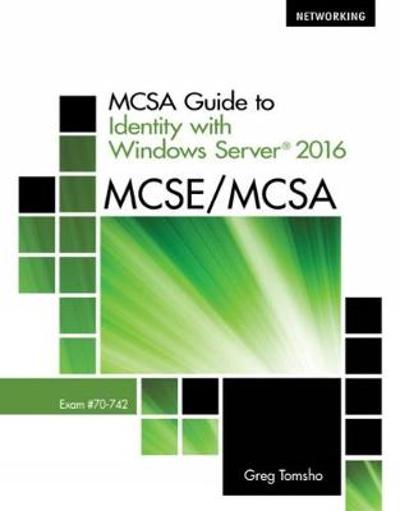 MCSA Guide to Identity with Windows Server (R) 2016, Exam 70-742 - Greg Tomsho