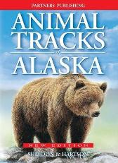 Animal Tracks of Alaska - Ian Sheldon Tamara Hartson Gary Ross
