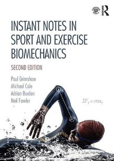 Instant Notes in Sport and Exercise Biomechanics - Paul Grimshaw