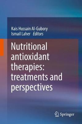 Nutritional Antioxidant Therapies: Treatments and Perspectives - Kais Hussain Al-Gubory