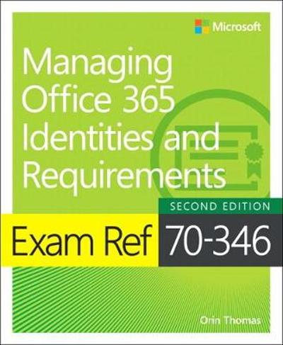 Exam Ref 70-346 Managing Office 365 Identities and Requirements - Orin Thomas