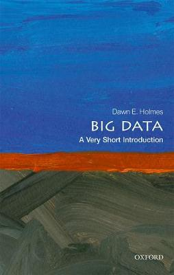 Big Data: A Very Short Introduction - Dawn E. Holmes