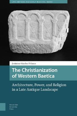 The Christianization of Western Baetica - Jeronimo Sanchez Velasco