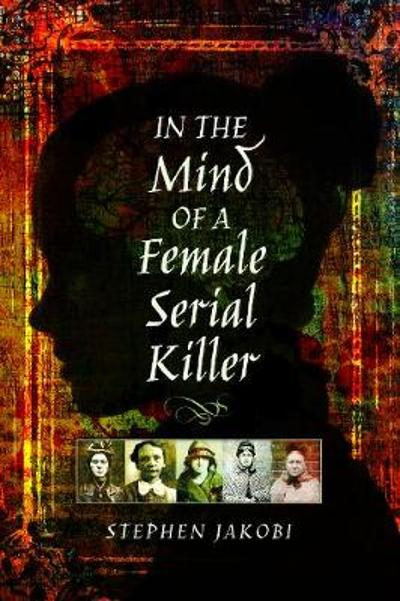 In the Mind of a Female Serial Killer - Stephen Jakobi