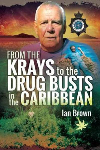 From the Krays to Drug Busts in the Caribbean - Ian Brown