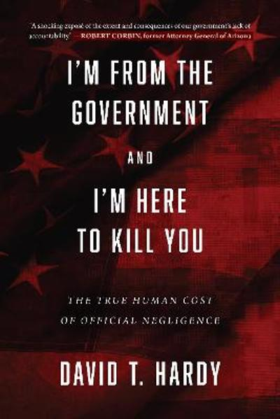 I'm from the Government and I'm Here to Kill You - David T. Hardy