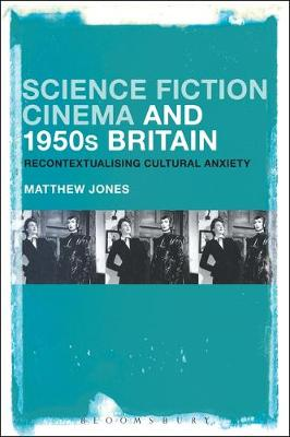 Science Fiction Cinema and 1950s Britain - Matthew Jones