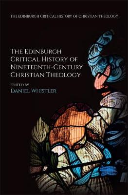 The Edinburgh Critical History of Nineteenth-Century Christian Theology - Daniel Whistler
