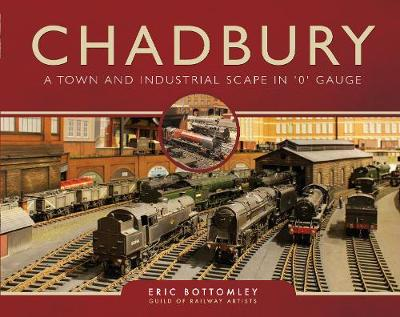 Chadbury: A Town and Industrial Scape in '0' Gauge - Eric Bottomley