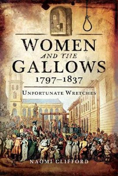 Women and the Gallows 1797 1837 - Naomi Clifford