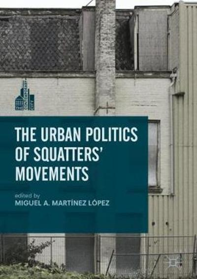 The Urban Politics of Squatters' Movements - Miguel A. Martinez Lopez