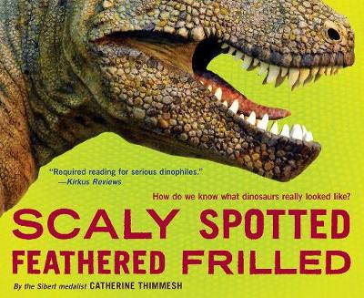 Scaly Spotted Feathered Frilled - Catherine Thimmesh