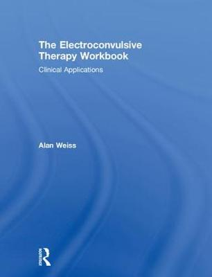 The Electroconvulsive Therapy Workbook - Alan Weiss