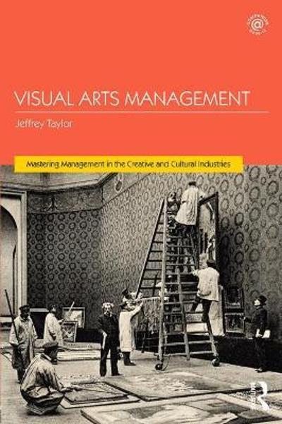 Visual Arts Management, 2nd Edition - Jeffrey Taylor