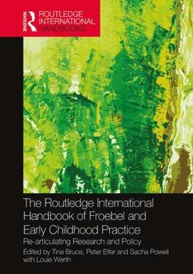 The Routledge International Handbook of Froebel and Early Childhood Practice - Tina Bruce