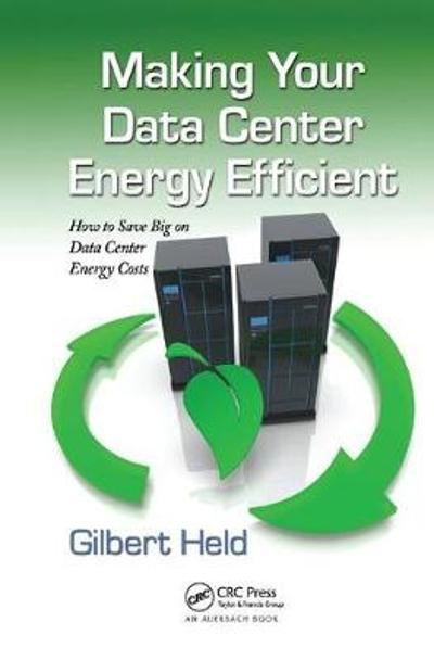Making Your Data Center Energy Efficient - Gilbert Held