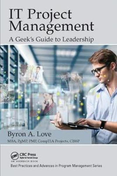 IT Project Management: A Geek's Guide to Leadership - Byron A. Love