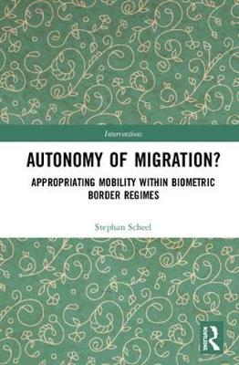 Autonomy of Migration? - Stephan Scheel