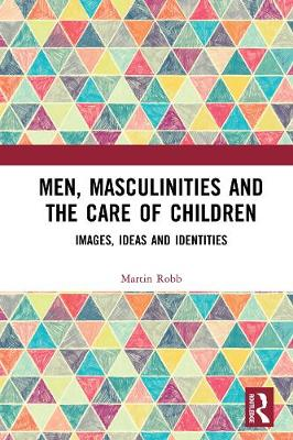 Men, Masculinities and Childcare - Martin Robb