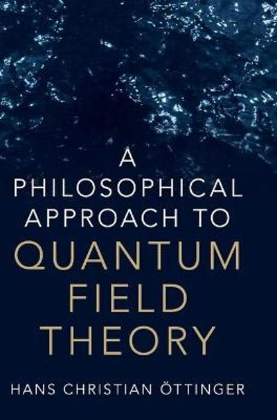 A Philosophical Approach to Quantum Field Theory - Hans Christian Ottinger