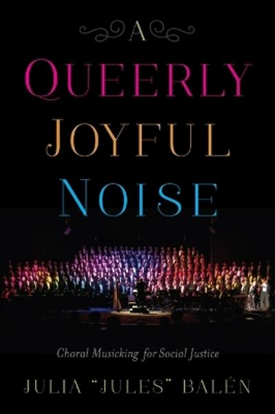 A Queerly Joyful Noise - Julia Balen