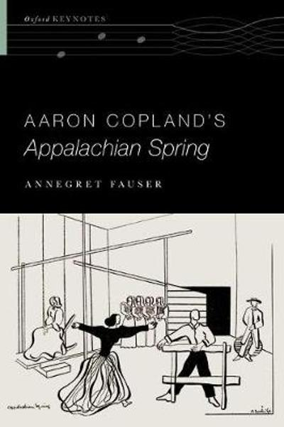 Aaron Copland's Appalachian Spring - Annegret Fauser