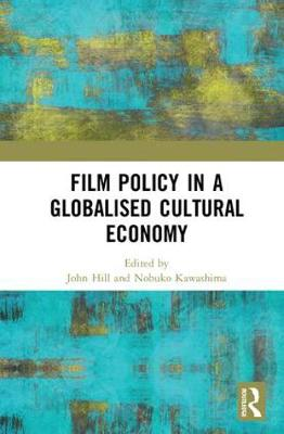 Film Policy in a Globalised Cultural Economy - John Hill