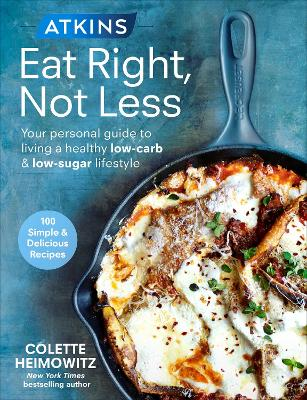 Atkins: Eat Right, Not Less - Colette Heimowitz