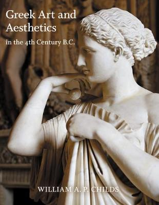 Greek Art and Aesthetics in the Fourth Century B.C. - William A. P. Childs