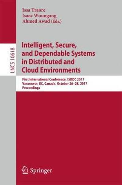 Intelligent, Secure, and Dependable Systems in Distributed and Cloud Environments - Issa Traore