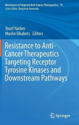 Resistance to Anti-Cancer Therapeutics Targeting Receptor Tyrosine Kinases and Downstream Pathways - Yosef Yarden
