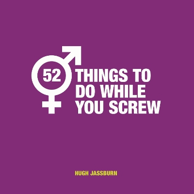 52 Things to Do While You Screw - Hugh Jassburn