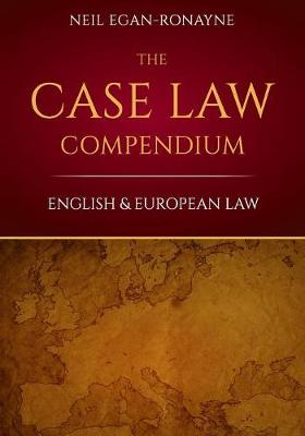 The Case Law Compendium - Neil Egan-Ronayne