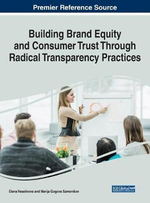 Building Brand Equity and Consumer Trust Through Radical Transparency Practices - Elena Veselinova