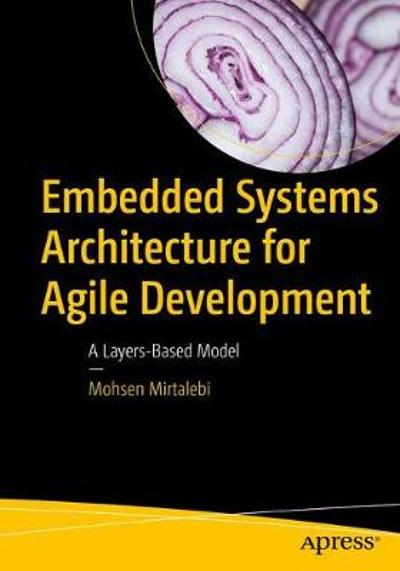 Embedded Systems Architecture for Agile Development - Mohsen Mirtalebi