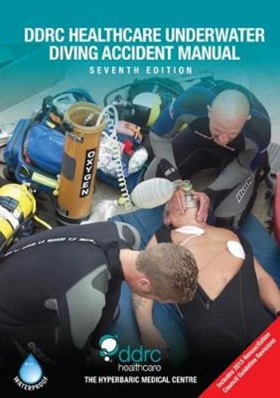 The DDRC Healthcare Underwater Diving Accident Manual - Dr Phil Bryson