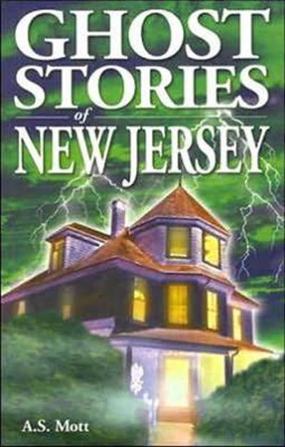 Ghost Stories of New Jersey - A.S. Mott