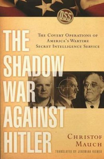 The Shadow War Against Hitler - Christof Mauch