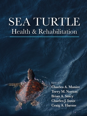 Sea Turtle Health and Rehabilitation - Charles A. Manire