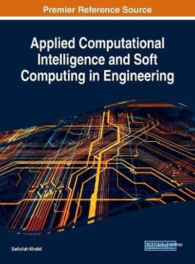 Applied Computational Intelligence and Soft Computing in Engineering - Saifullah Khalid