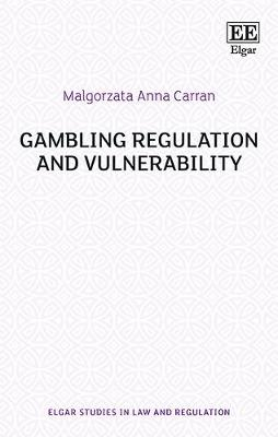 Gambling Regulation and Vulnerability - Malgorzata A. Carran