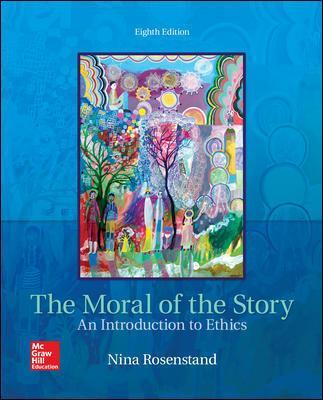 The Moral of the Story: An Introduction to Ethics - Nina Rosenstand