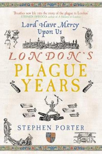 Lord Have Mercy Upon Us: London's Plague Years - Stephen Porter